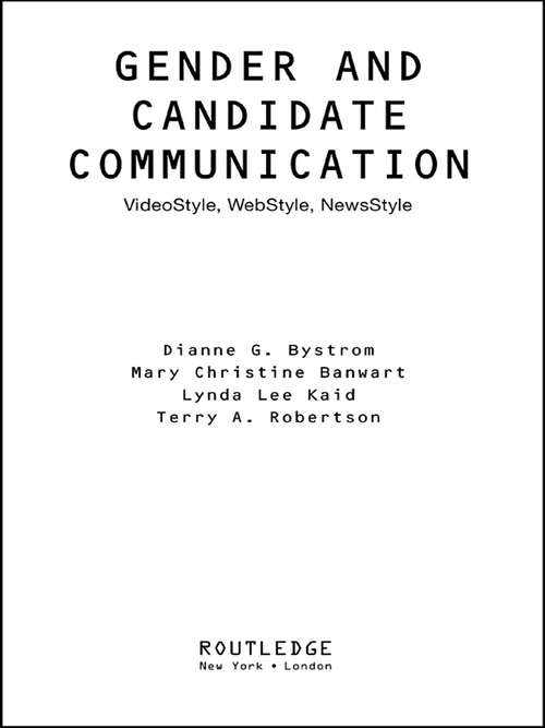 Gender and Candidate Communication: VideoStyle, WebStyle, NewStyle (Gender Politics--Global Issues)