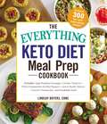 The Everything Keto Diet Meal Prep Cookbook: Includes: Sage Breakfast Sausage, Chicken Tandoori, Philly Cheesesteak–Stuffed Peppers, Lemon Butter Salmon, Cannoli Cheesecake...and Hundreds More! (Everything®)
