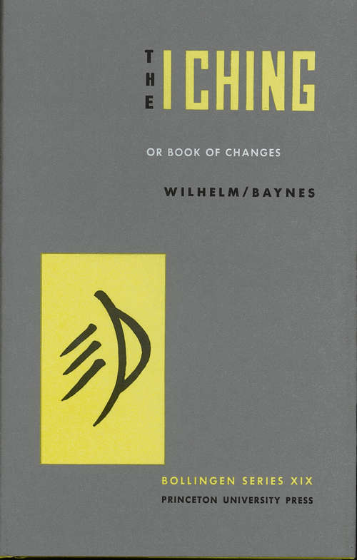 The I Ching or Book of Changes: Or Book Of Changes (Bollingen Series (General) #170)