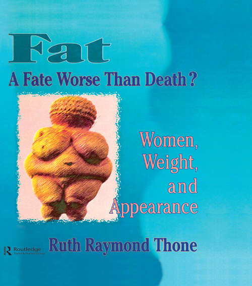 Fat - A Fate Worse Than Death?: Women, Weight, and Appearance
