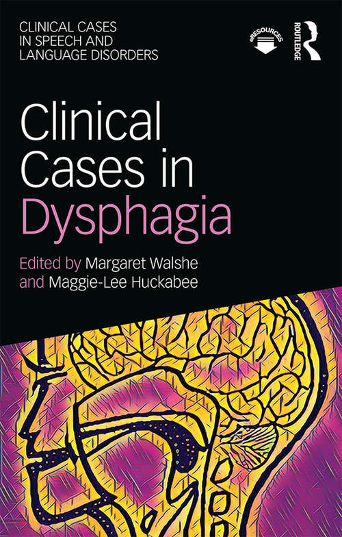 Clinical Cases in Dysphagia (Clinical Cases in Speech and Language Disorders)