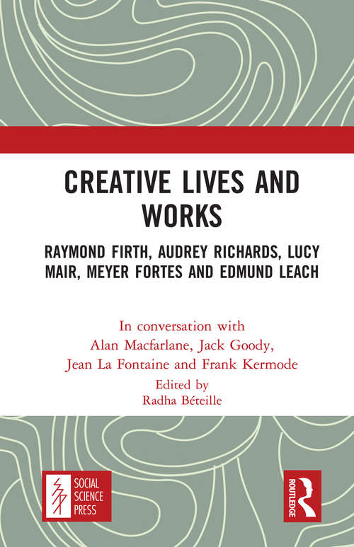 Creative Lives and Works: Raymond Firth, Audrey Richards, Lucy Mair, Meyer Fortes and Edmund Leach