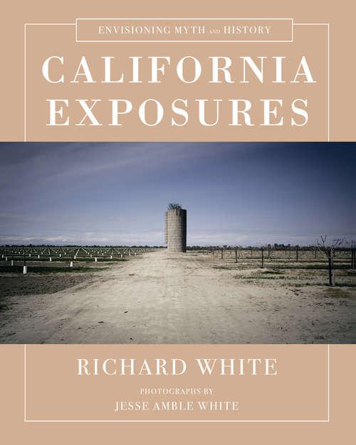 California Exposures: Envisioning Myth And History