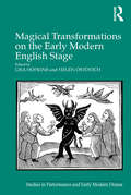 Magical Transformations on the Early Modern English Stage (Studies in Performance and Early Modern Drama)