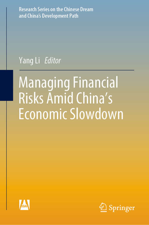 Managing Financial Risks Amid China's Economic Slowdown (Research Series on the Chinese Dream and China's Development Path)