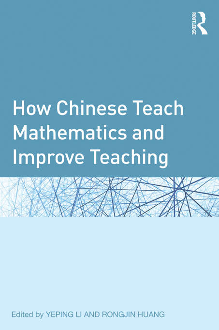 How Chinese Teach Mathematics and Improve Teaching (Studies in Mathematical Thinking and Learning Series #4)