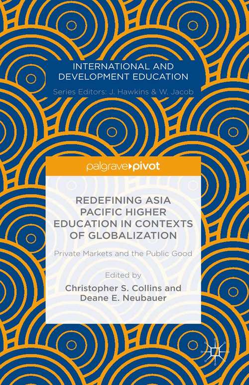 Redefining Asia Pacific Higher Education in Contexts of Globalization: Private Markets And The Public Good (International and Development Education)
