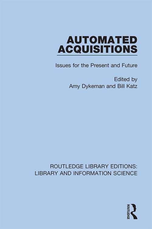 Automated Acquisitions: Issues for the Present and Future (Routledge Library Editions: Library and Information Science #9)