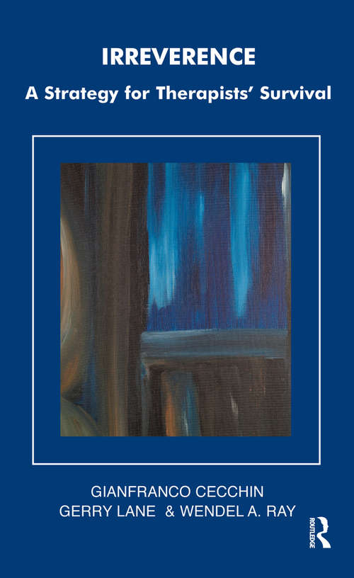 Irreverence: A Strategy for Therapists' Survival (The Systemic Thinking and Practice Series)