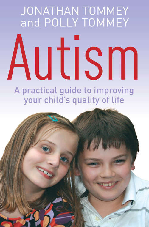 Autism: A Practical Guide to Improving Your Child's Quality of Life