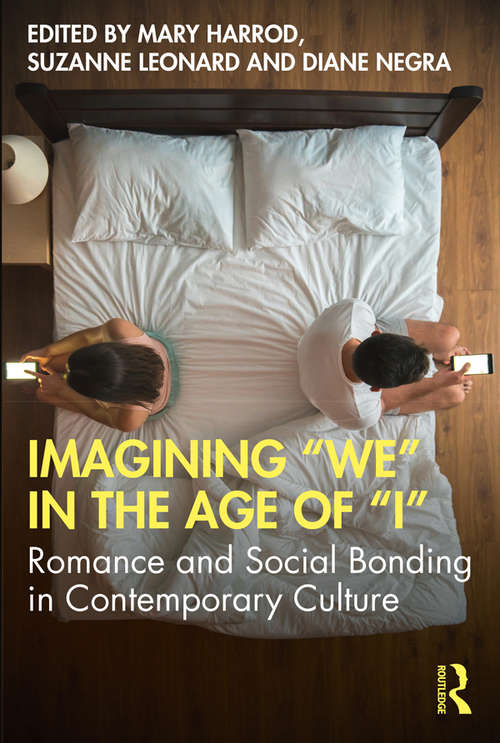 """Imagining """"We"""" in the Age of """"I"""": Romance and Social Bonding in Contemporary Culture"""