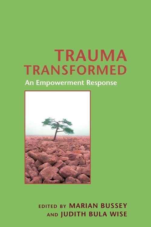 Trauma Transformed: An Empowerment Response (Empowering the Powerless: A Social Work Series)