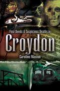 Foul Deeds & Suspicious Deaths in Croydon (Foul Deeds & Suspicious Deaths)