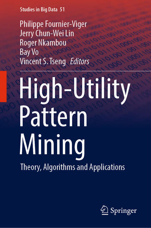 High-Utility Pattern Mining: Theory, Algorithms and Applications (Studies in Big Data #51)