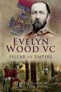 Evelyn Wood VC: Pillar of Empire