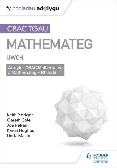 TGAU CBAC Canllaw Adolygu Mathemateg Uwch (WJEC GCSE Maths Higher: Mastering Mathematics Revision Guide Welsh-language edition)