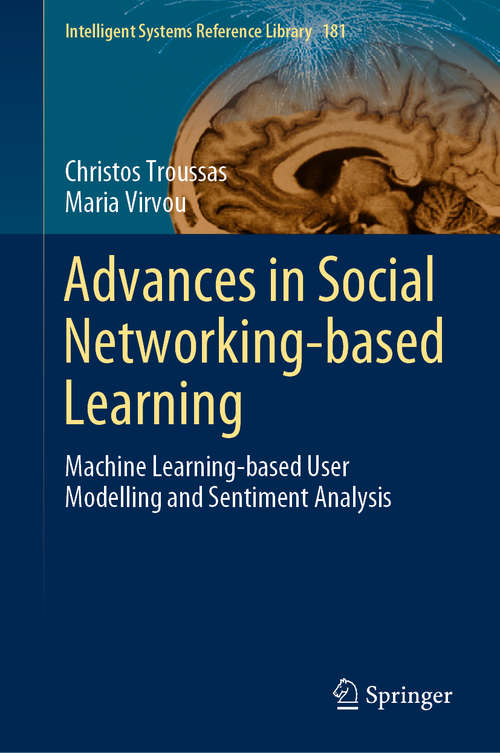 Advances in Social Networking-based Learning: Machine Learning-based User Modelling and Sentiment Analysis (Intelligent Systems Reference Library #181)