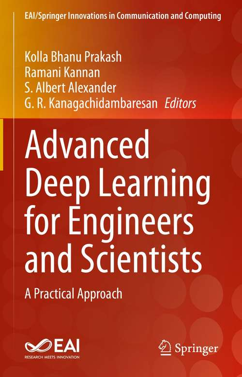 Advanced Deep Learning for Engineers and Scientists: A Practical Approach (EAI/Springer Innovations in Communication and Computing)