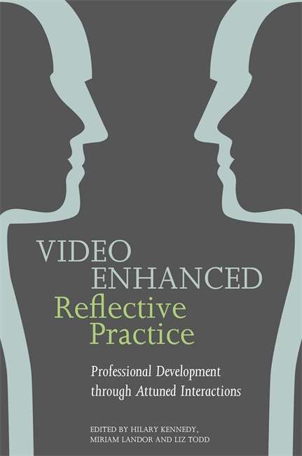 Video Enhanced Reflective Practice: Professional Development through Attuned Interactions