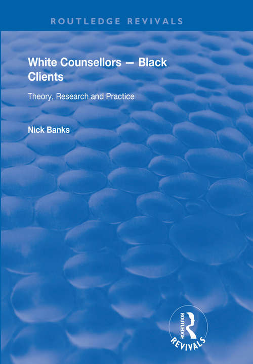 White Counsellors – Black Clients: Theory, Research and Practice (Routledge Revivals)