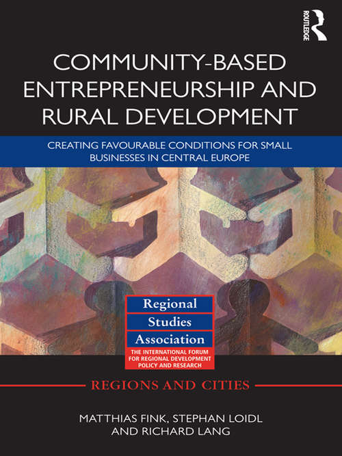 Community-based Entrepreneurship and Rural Development: Creating Favourable Conditions for Small Businesses in Central Europe (Regions and Cities #58)