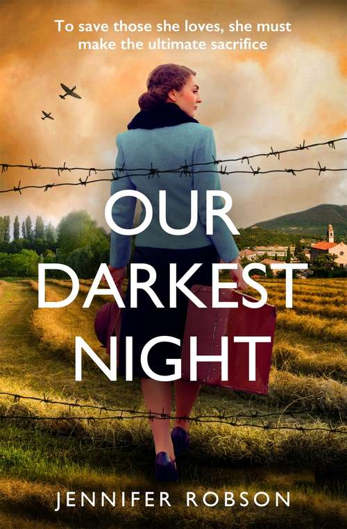 Our Darkest Night: Inspired by true events, a powerfully moving story of love and sacrifice in World War Two Italy