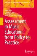 Assessment in Music Education: From Policy To Practice (Landscapes: the Arts, Aesthetics, and Education #16)