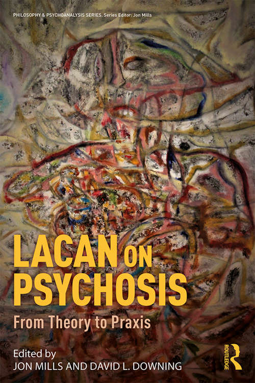 Lacan on Psychosis: From Theory to Praxis (Philosophy and Psychoanalysis)