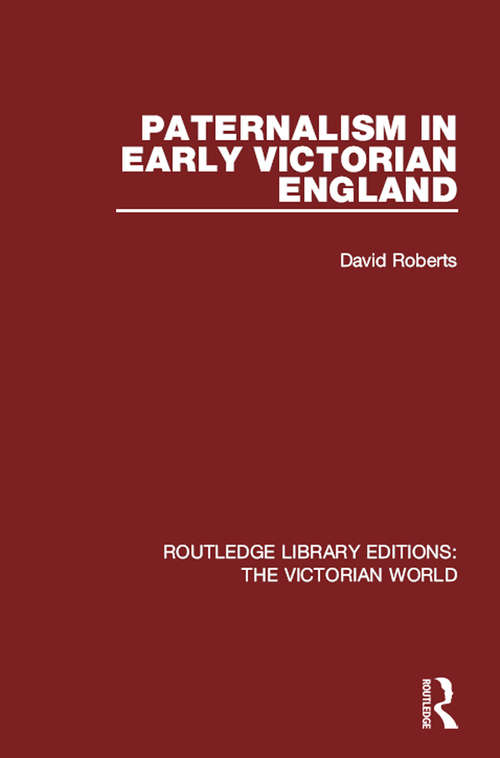 Paternalism in Early Victorian England (Routledge Library Editions: The Victorian World #41)