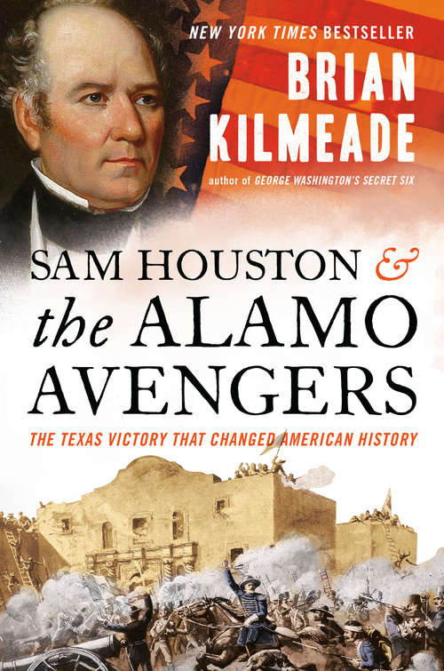 Sam Houston and the Alamo Avengers: The Texas Victory That Changed American History by Sam Kilmeade