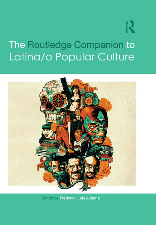 The Routledge Companion to Latina/o Popular Culture (Routledge Media and Cultural Studies Companions)