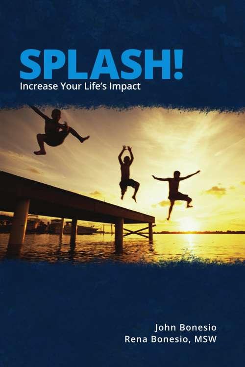 Splash!: Increase Your Life's Impact