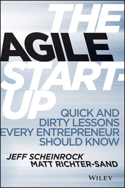 The Agile Start-Up: Quick and Dirty Lessons Every Entrepreneur Should Know