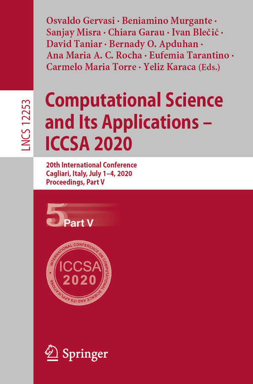 Computational Science and Its Applications – ICCSA 2020: 20th International Conference, Cagliari, Italy, July 1–4, 2020, Proceedings, Part V (Lecture Notes in Computer Science #12253)
