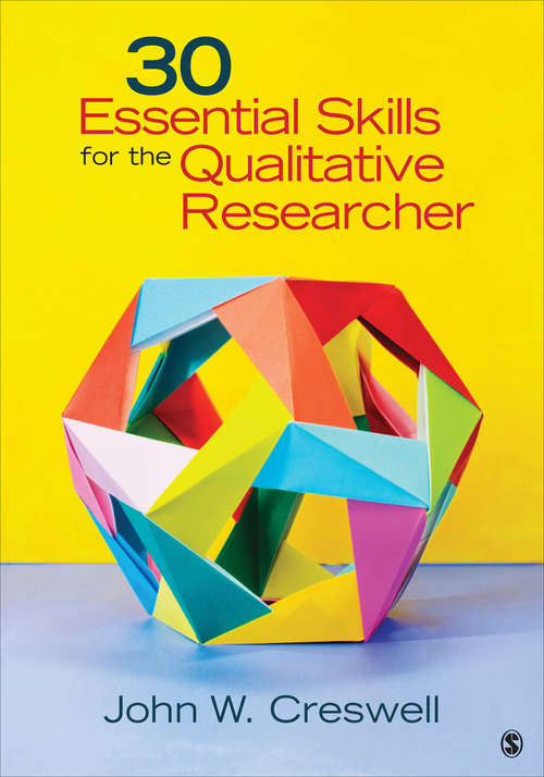 30 Essential Skills for the Qualitative Researcher: Creswell: Qualitative Inquiry And Research Design 4e + Creswell: 30 Essential Skills For The Qualitative Researcher