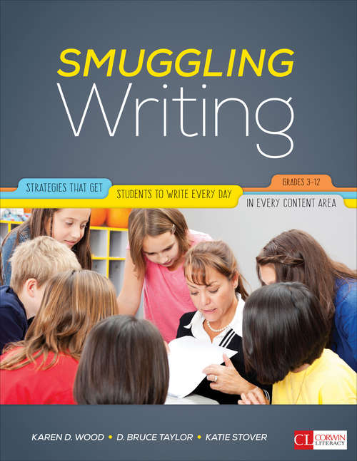 Smuggling Writing: Strategies That Get Students to Write Every Day, in Every Content Area, Grades 3-12 (Corwin Literacy)