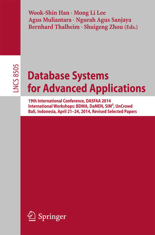 Database Systems for Advanced Applications: 19th International Conference, DASFAA 2014, International Workshops: BDMA, DaMEN, SIM³, UnCrowd; Bali, Indonesia, April 21--24, 2014, Revised Selected Papers (Lecture Notes in Computer Science #8505)
