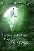 The Revenge: Shadow of the Uncorn (Shadow of the Unicorn #3)