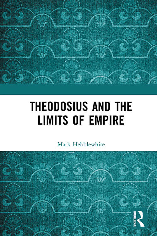 Theodosius and the Limits of Empire