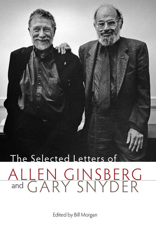The Selected Letters of Allen Ginsberg and Gary Snyder, 1956-1991