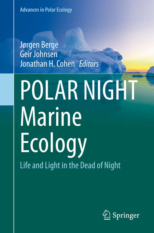 POLAR NIGHT Marine Ecology: Life and Light in the Dead of Night (Advances in Polar Ecology #4)