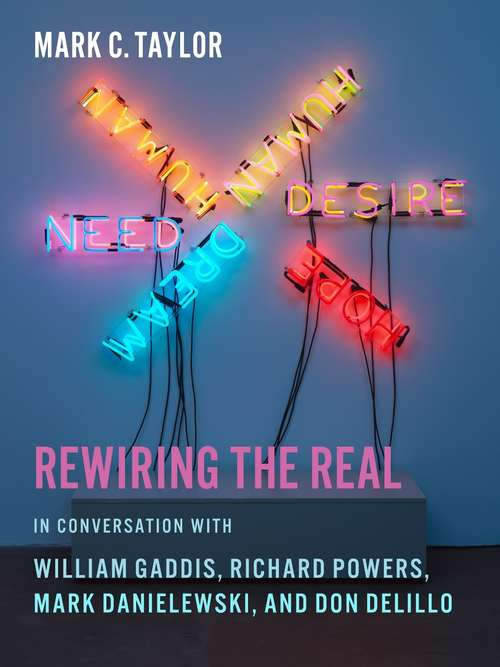Rewiring the Real: In Conversation with William Gaddis, Richard Powers, Mark Danielewski, and Don DeLillo (Religion, Culture, and Public Life #12)
