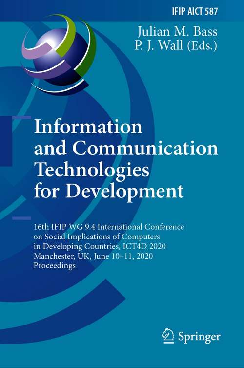 Information and Communication Technologies for Development: 16th IFIP WG 9.4 International Conference on Social Implications of Computers in Developing Countries, ICT4D 2020, Manchester, UK, June 10–11, 2020, Proceedings (IFIP Advances in Information and Communication Technology #587)