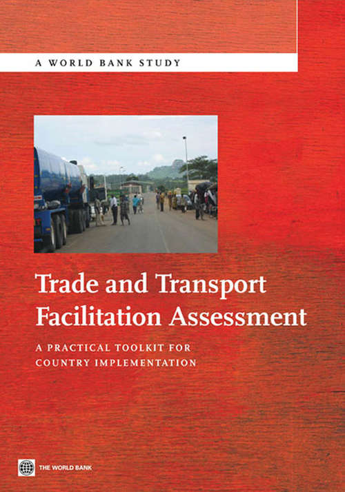 Trade and Transport Facilitation Assessment: A Practical Toolkit for Country Implementation