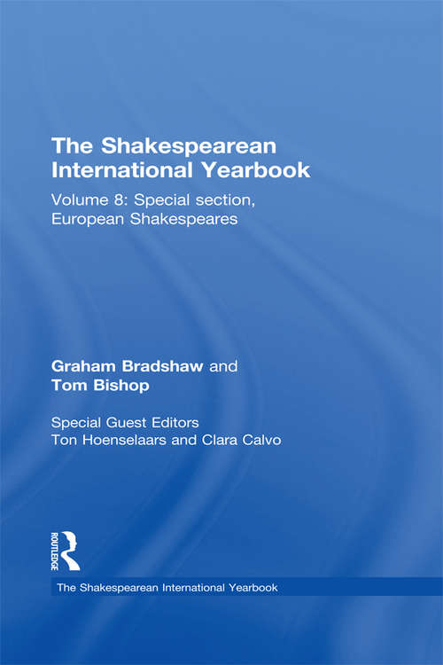 The Shakespearean International Yearbook: Volume 8: Special section, European Shakespeares (The Shakespearean International Yearbook)