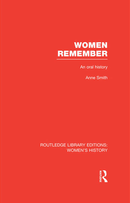 Women Remember: An Oral History (Routledge Library Editions: Women's History)