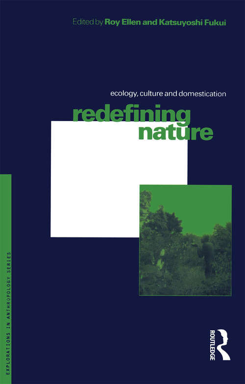 Redefining Nature: Ecology, Culture and Domestication (Explorations In Anthropology Ser.)