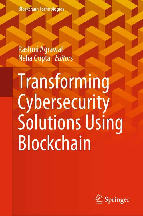 Transforming Cybersecurity Solutions using Blockchain (Blockchain Technologies)