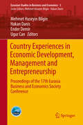 Country Experiences in Economic Development, Management and Entrepreneurship: Proceedings of the 17th Eurasia Business and Economics Society Conference (Eurasian Studies in Business and Economics #5)