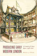 Producing Early Modern London: A Comedy of Urban Space, 1598–1616 (Early Modern Cultural Studies)